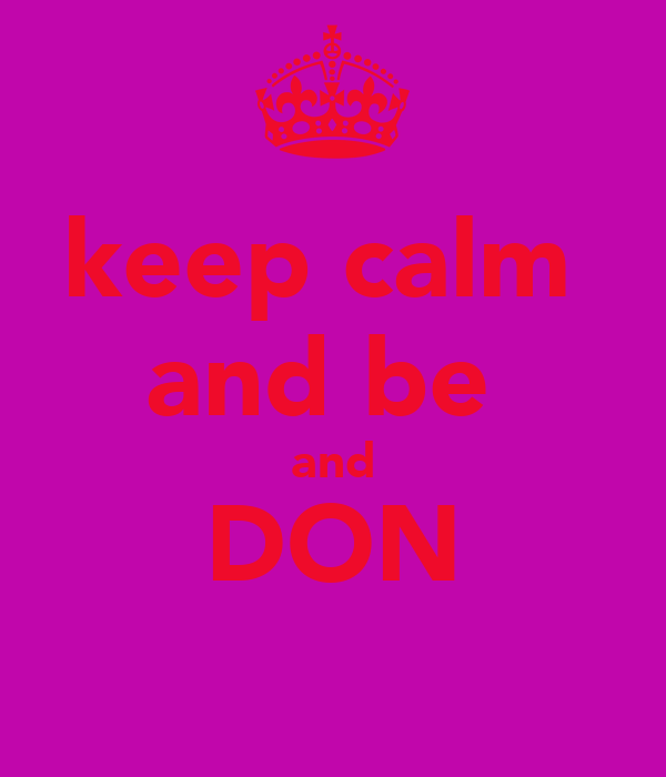 keep calm  and be  and DON