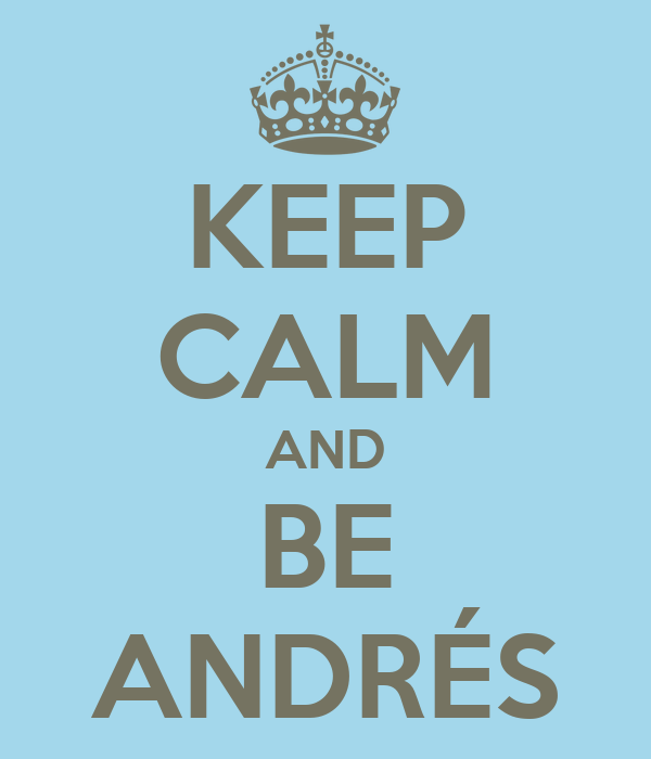 KEEP CALM AND BE ANDRÉS