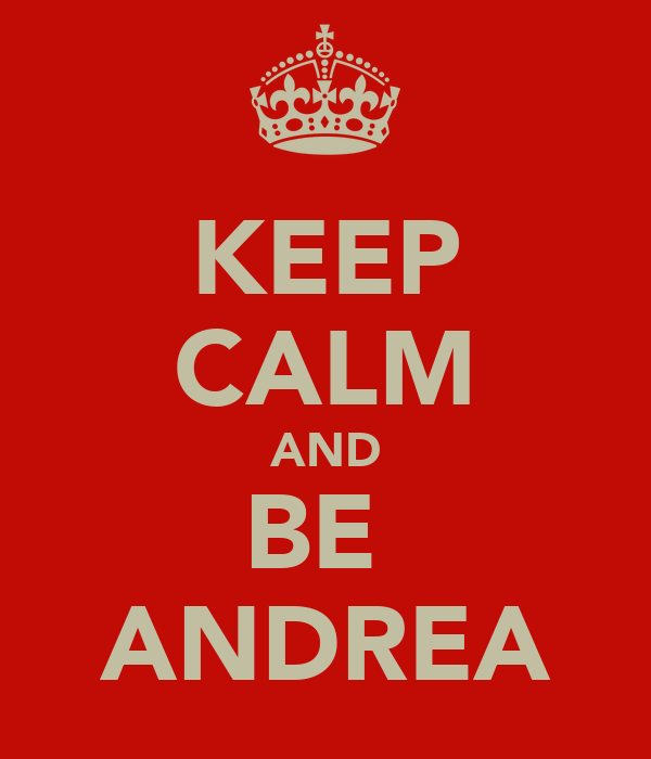 KEEP CALM AND BE  ANDREA