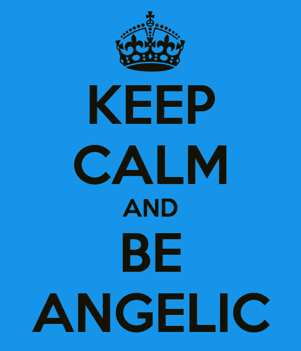 KEEP CALM AND BE ANGELIC