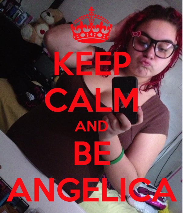 KEEP CALM AND BE ANGELICA