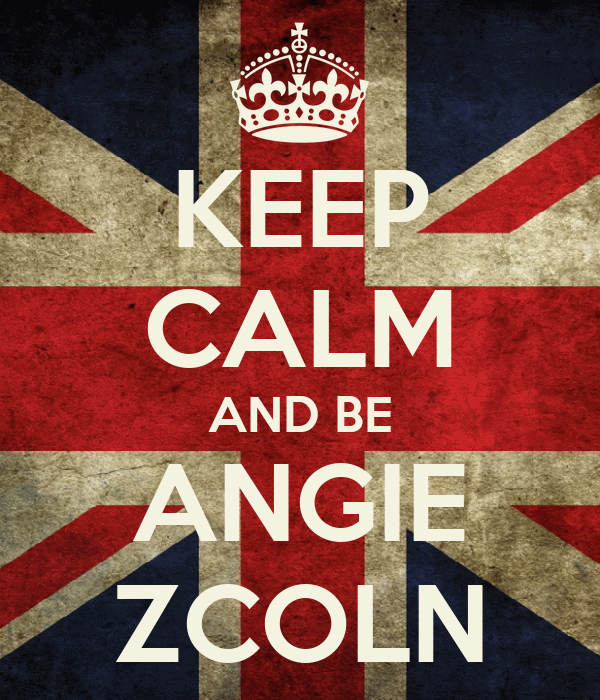 KEEP CALM AND BE ANGIE ZCOLN