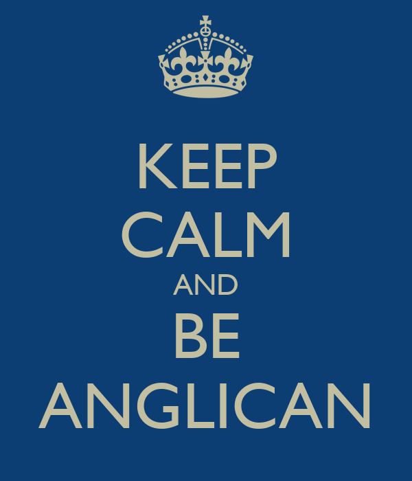 KEEP CALM AND BE ANGLICAN