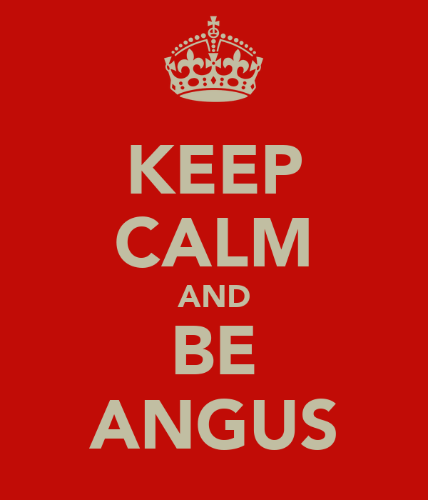 KEEP CALM AND BE ANGUS