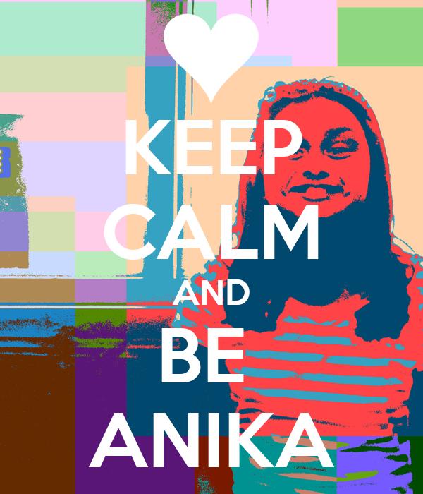 KEEP CALM AND BE  ANIKA