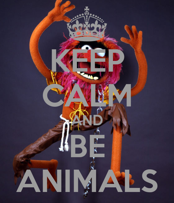 KEEP CALM AND BE ANIMALS