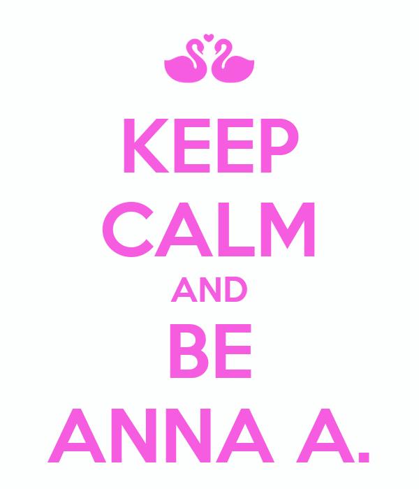 KEEP CALM AND BE ANNA A.