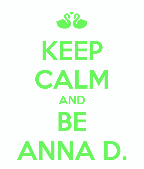 KEEP CALM AND BE ANNA D.
