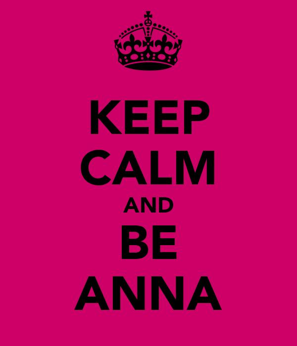 KEEP CALM AND BE ANNA