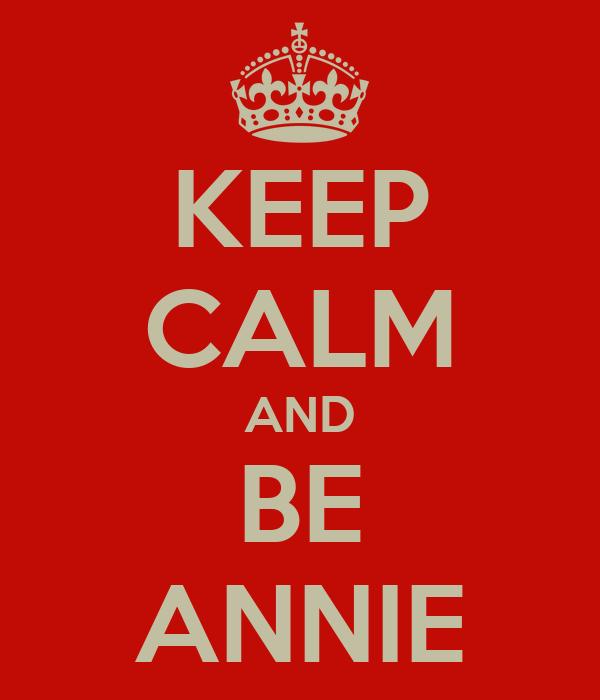 KEEP CALM AND BE ANNIE