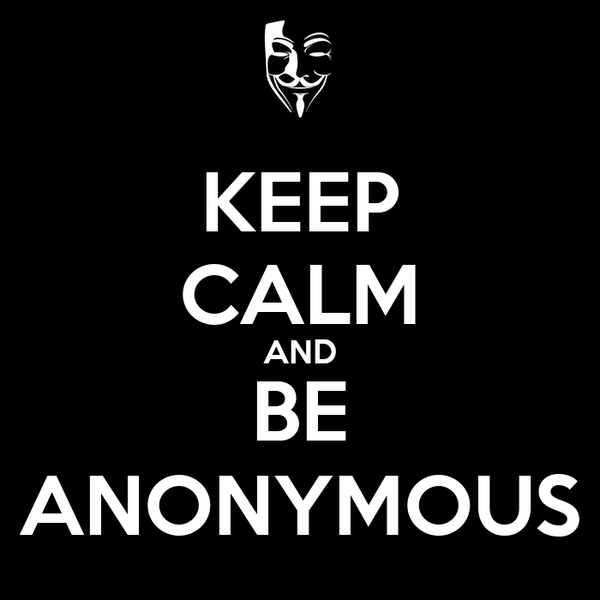 KEEP CALM AND BE ANONYMOUS