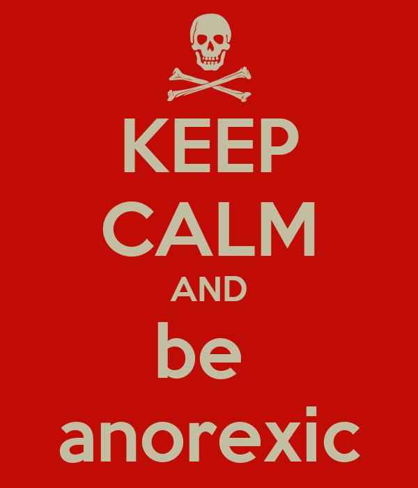 KEEP CALM AND be  anorexic