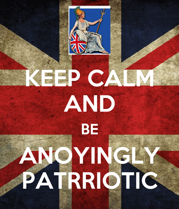 KEEP CALM AND BE ANOYINGLY PATRRIOTIC