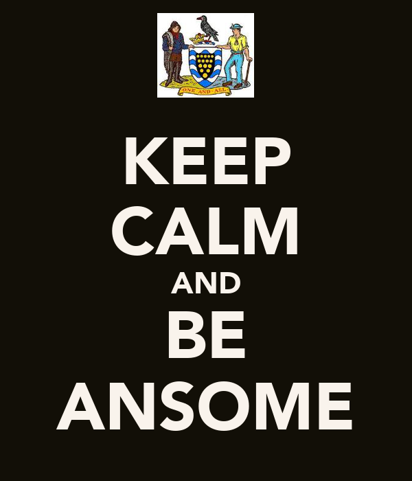 KEEP CALM AND BE ANSOME