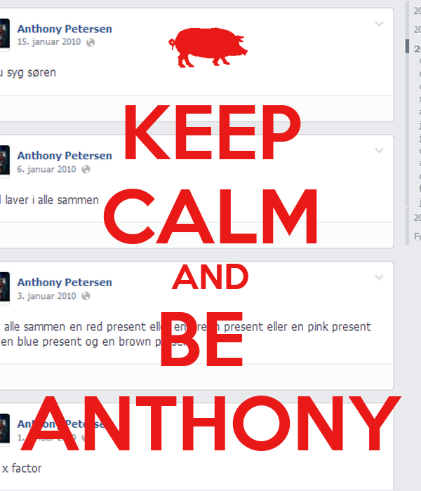 KEEP CALM AND BE  ANTHONY