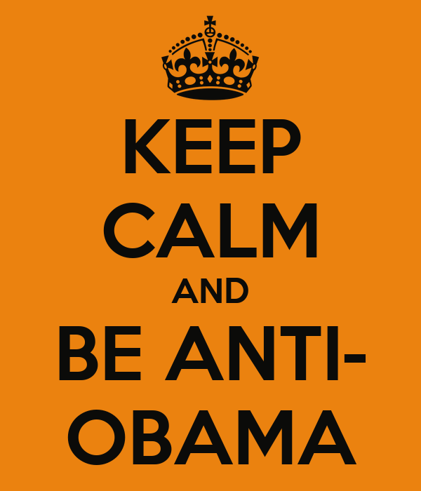 KEEP CALM AND BE ANTI- OBAMA