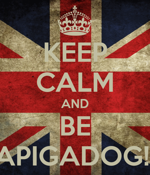 KEEP CALM AND BE APIGADOG!!
