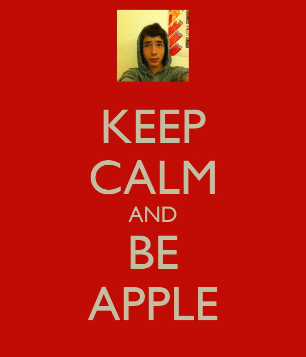 KEEP CALM AND BE APPLE