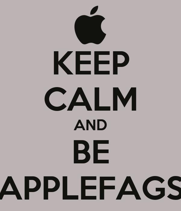 KEEP CALM AND BE APPLEFAGS