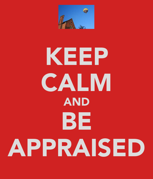 KEEP CALM AND BE APPRAISED