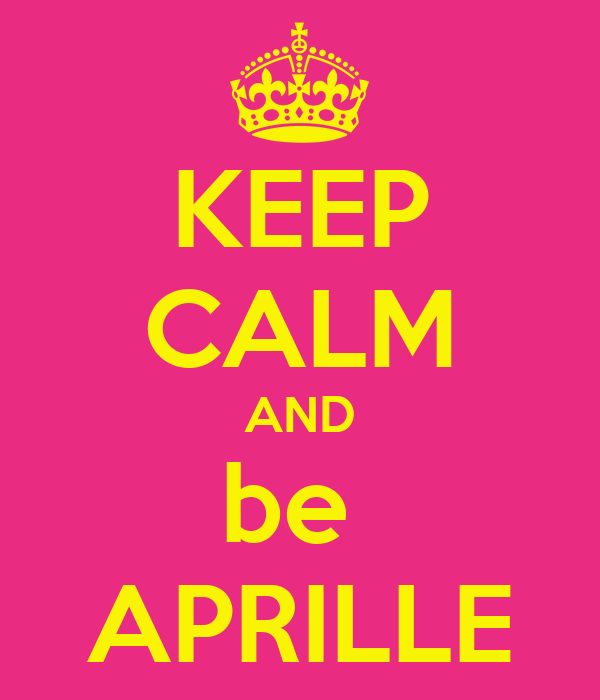 KEEP CALM AND be  APRILLE