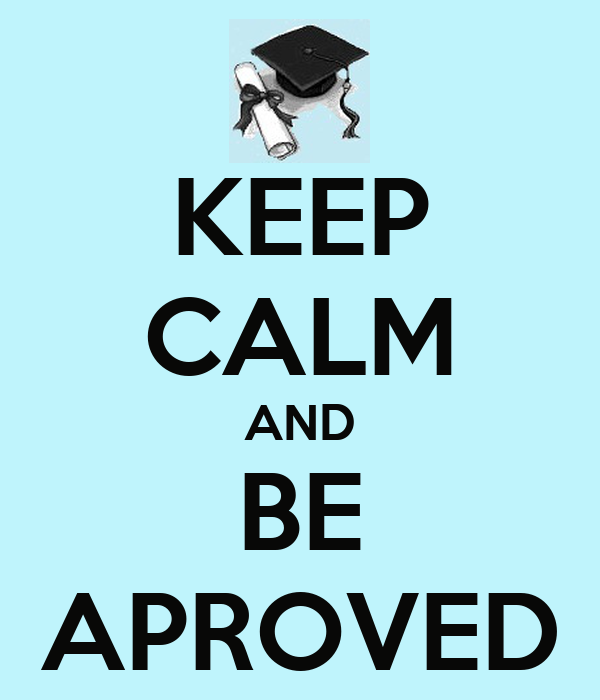 KEEP CALM AND BE APROVED