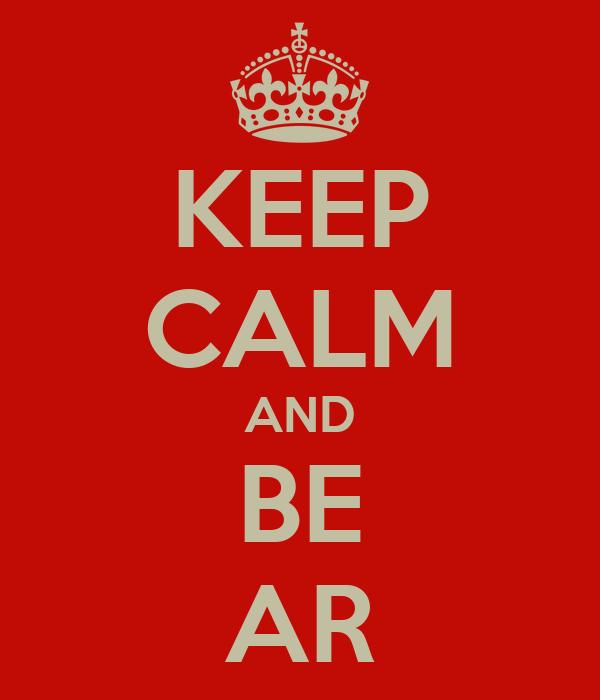 KEEP CALM AND BE AR