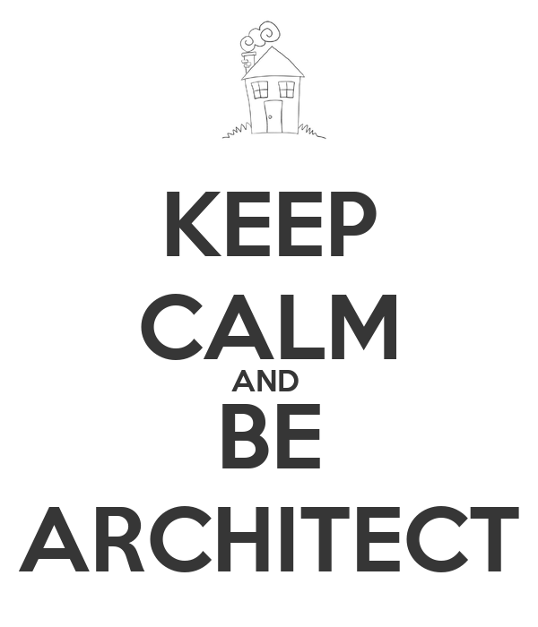 KEEP CALM AND  BE ARCHITECT