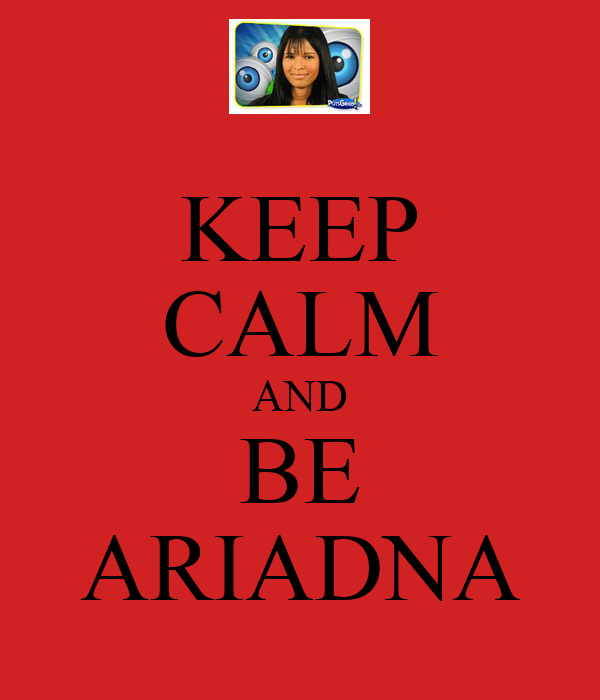 KEEP CALM AND BE ARIADNA