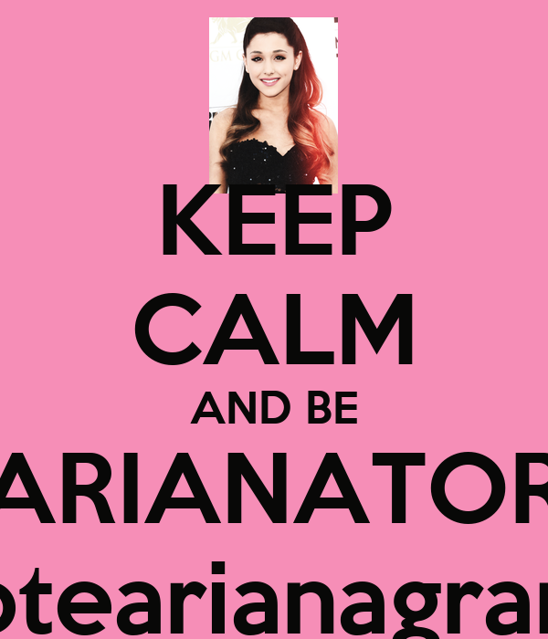 KEEP CALM AND BE ARIANATOR #votearianagrande