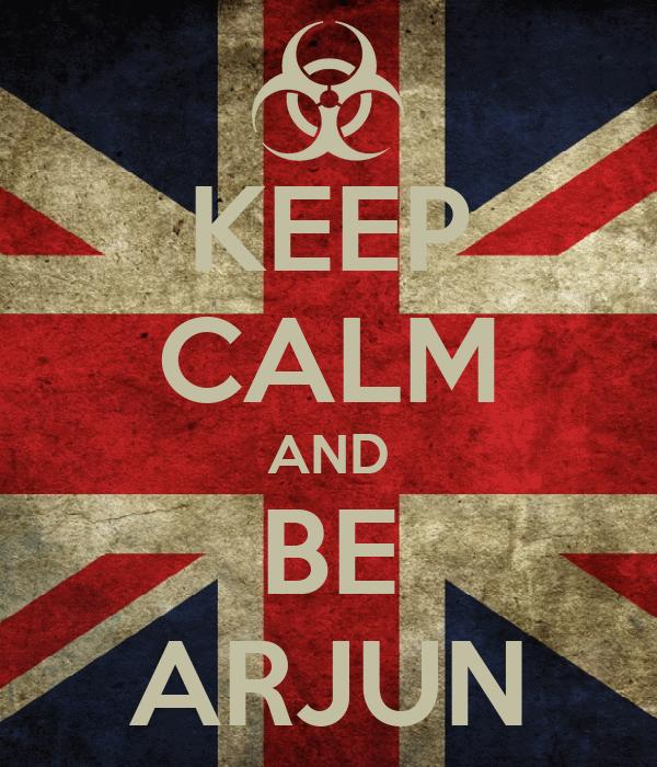KEEP CALM AND BE ARJUN