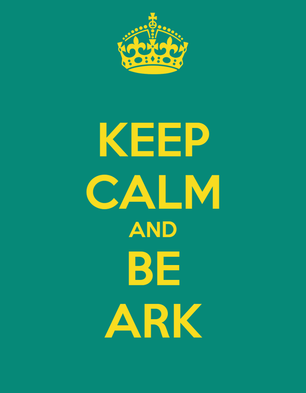 KEEP CALM AND BE ARK