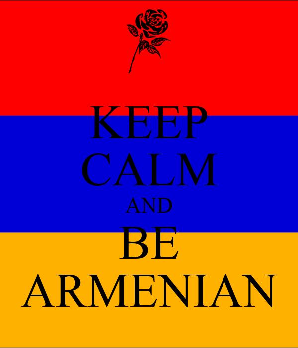 KEEP CALM AND BE ARMENIAN