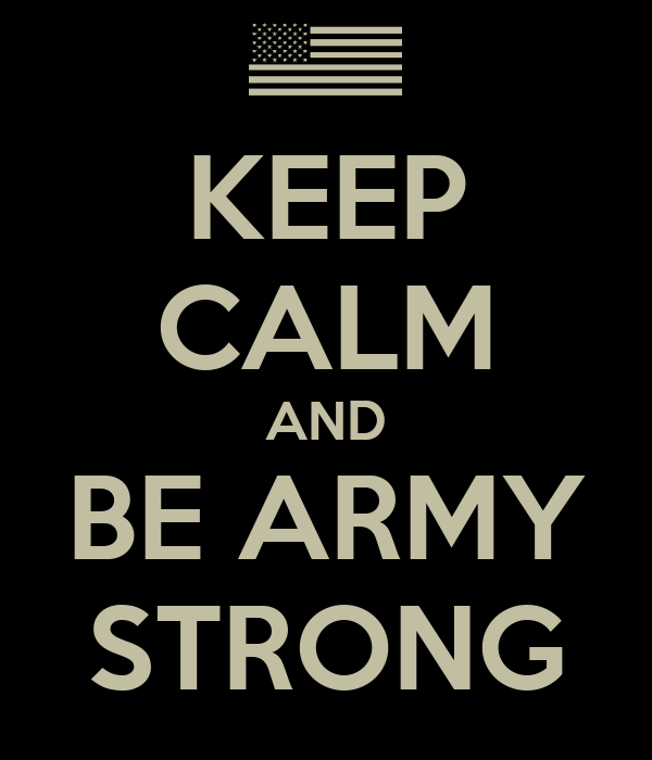 KEEP CALM AND BE ARMY STRONG