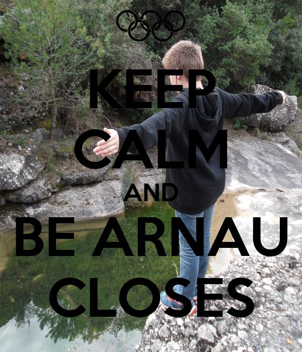 KEEP CALM AND BE ARNAU CLOSES