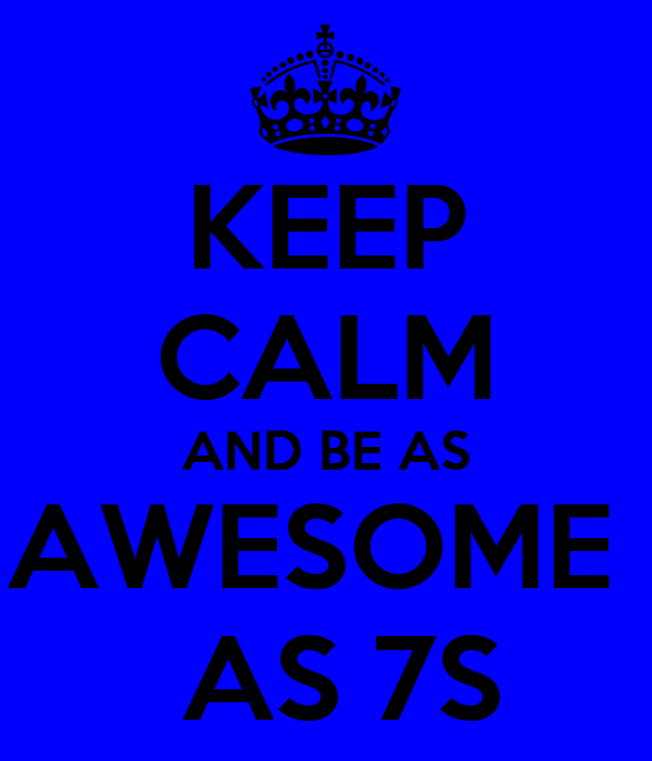 KEEP CALM AND BE AS AWESOME   AS 7S
