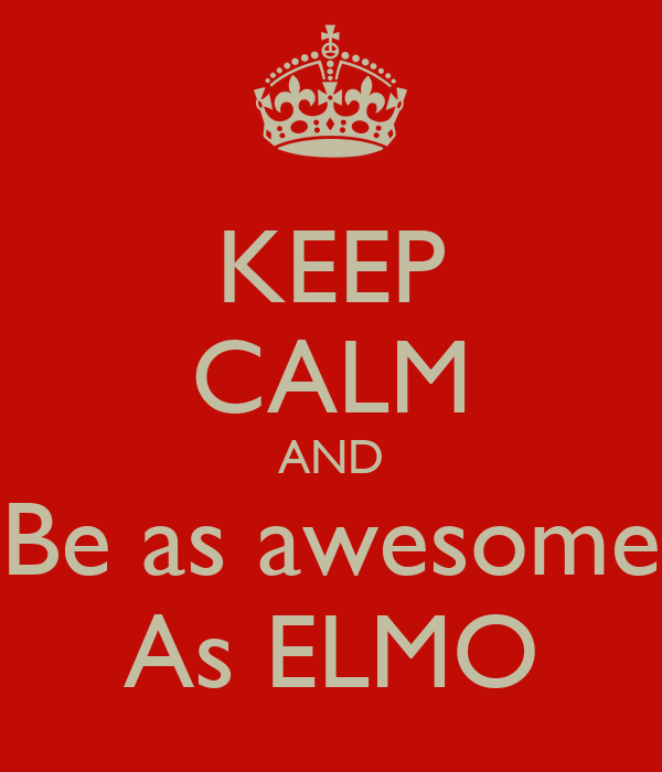 KEEP CALM AND Be as awesome As ELMO