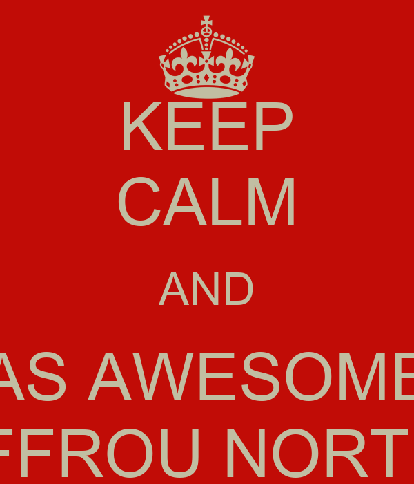 KEEP CALM AND BE AS AWESOME AS JUFFROU NORTIER