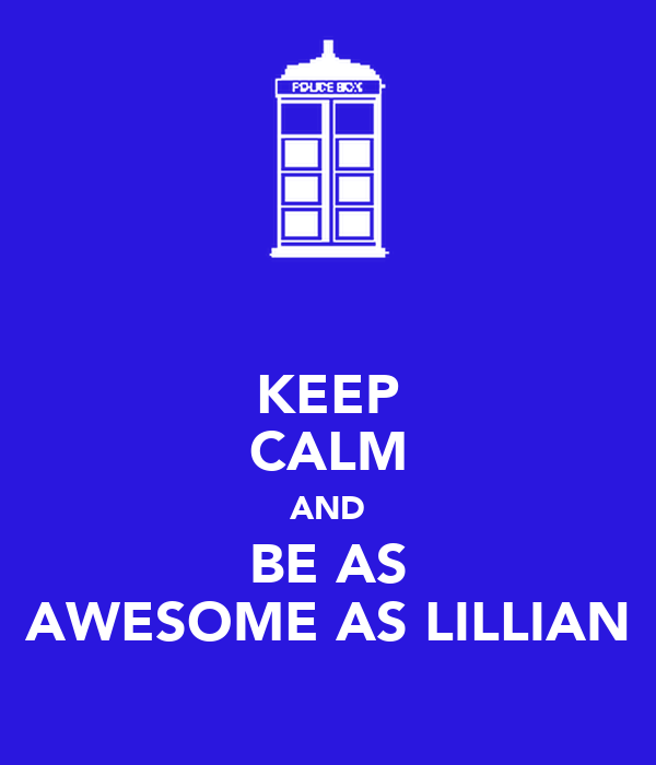 KEEP CALM AND BE AS AWESOME AS LILLIAN