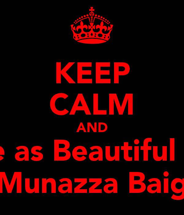 KEEP CALM AND be as Beautiful as Munazza Baig