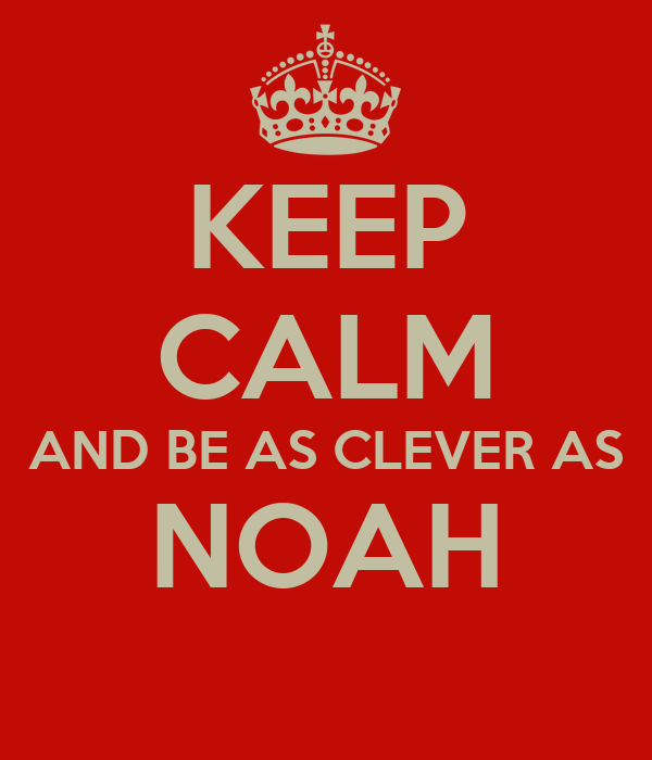 KEEP CALM AND BE AS CLEVER AS NOAH