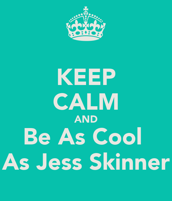 KEEP CALM AND Be As Cool  As Jess Skinner