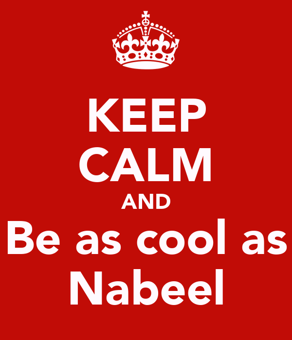KEEP CALM AND Be as cool as Nabeel
