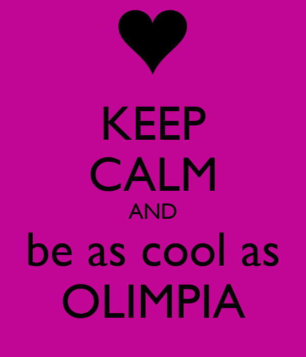 KEEP CALM AND be as cool as OLIMPIA