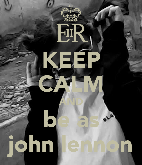 KEEP CALM AND be as john lennon