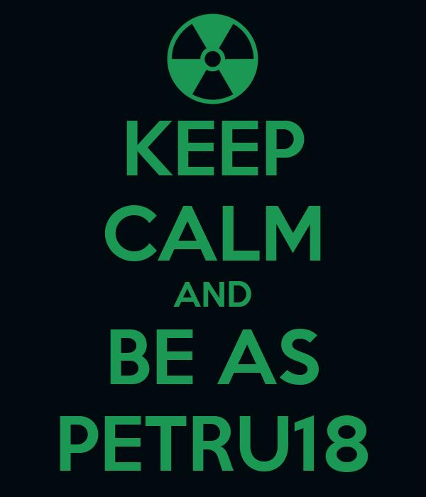 KEEP CALM AND BE AS PETRU18