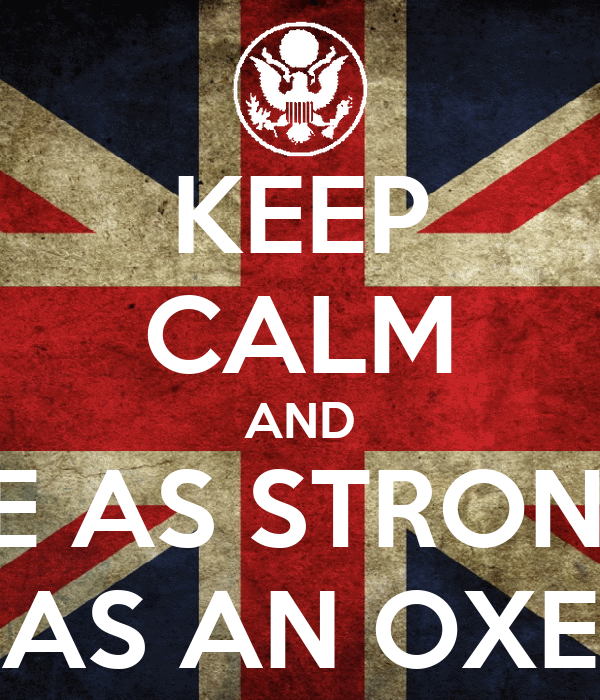 KEEP CALM AND BE AS STRONG AS AN OXE