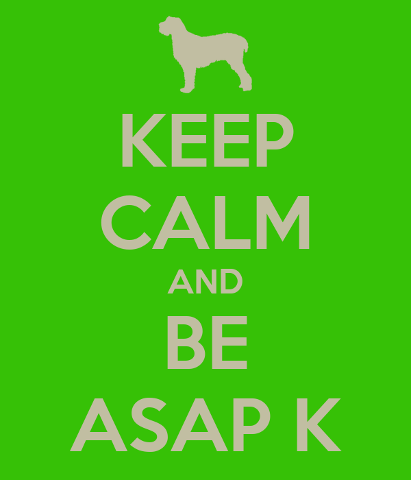 KEEP CALM AND BE ASAP K