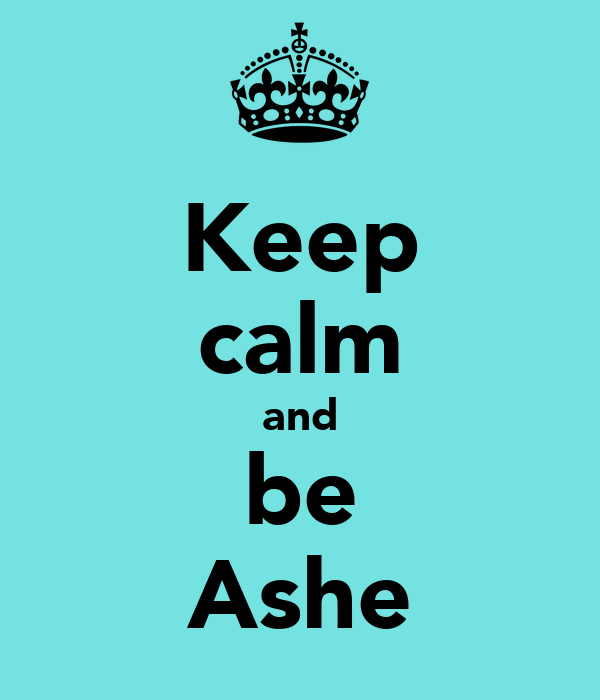 Keep calm and be Ashe