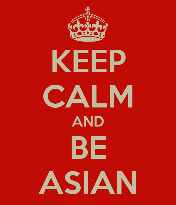 KEEP CALM AND BE ASIAN